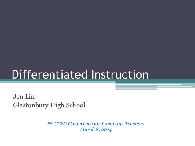 Differentiated Instruction Jen Lin Glastonbury High School 8th CCSU Conference for Language Teachers March 8, 2014