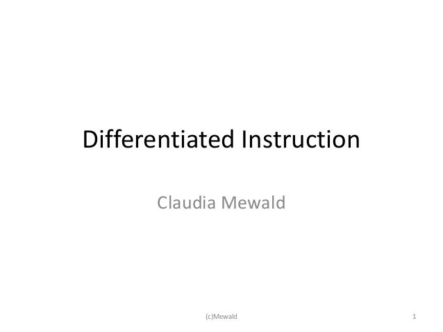 Differentiated Instruction       Claudia Mewald            (c)Mewald        1