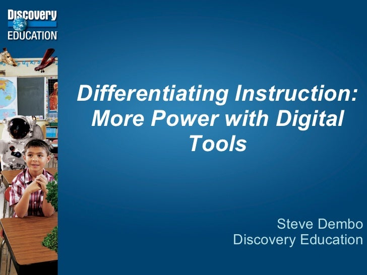 Differentiating Instruction: More Power with Digital Tools Steve Dembo Discovery Education