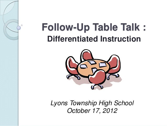 Follow-Up Table Talk : Differentiated Instruction Lyons Township High School      October 17, 2012