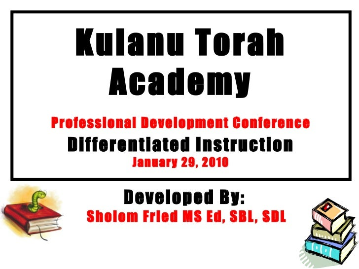 Kulanu Torah Academy Professional Development Conference   Differentiated Instruction January 29, 2010 Developed By:  Shol...