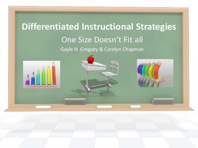 Differentiated Instructional Strategies          One Size Doesn't Fit all         Gayle H. Gregory & Carolyn Chapman