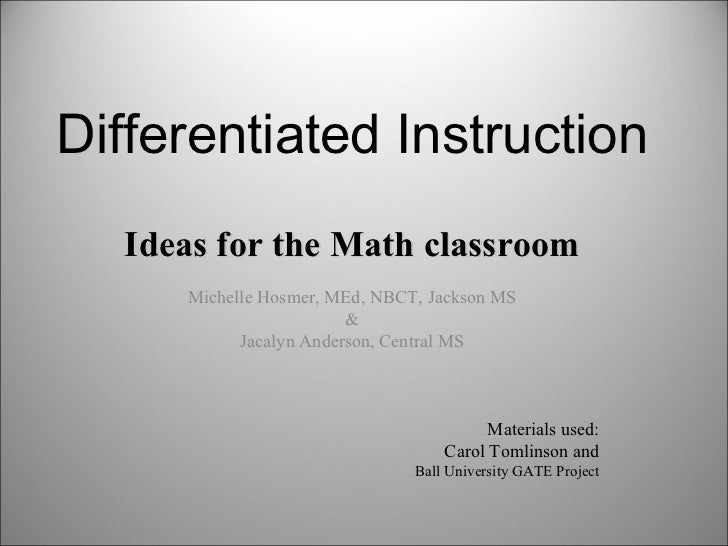 Differentiated Instruction Ideas for the Math classroom Michelle Hosmer, MEd, NBCT, Jackson MS & Jacalyn Anderson, Central...