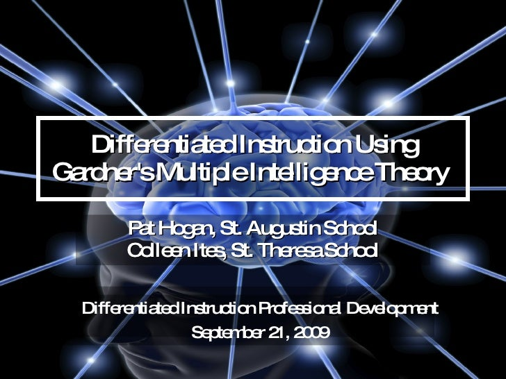 Differentiated Instruction Using Gardner's Multiple Intelligence Theory  Pat Hogan, St. Augustin School Colleen Ites, St. ...