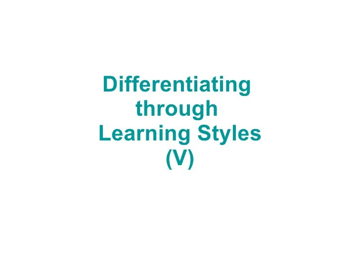 Differentiating  through  Learning Styles (V)