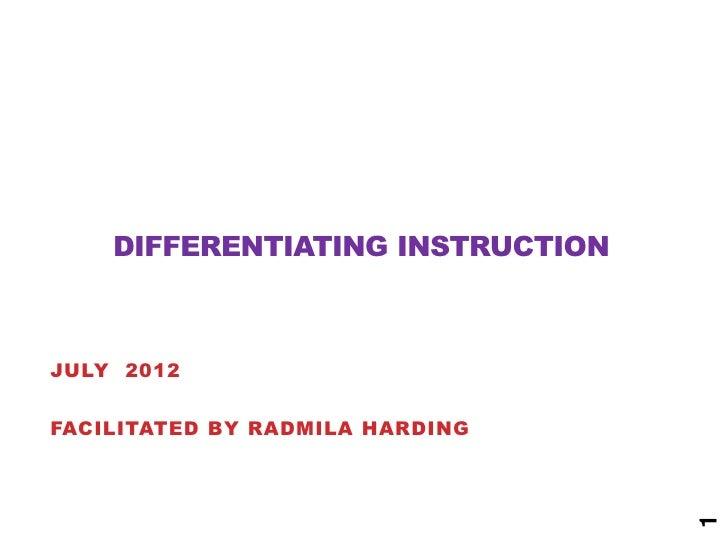 DIFFERENTIATING INSTRUCTIONJULY 2012FACILITATED BY RADMILA HARDING                                  1