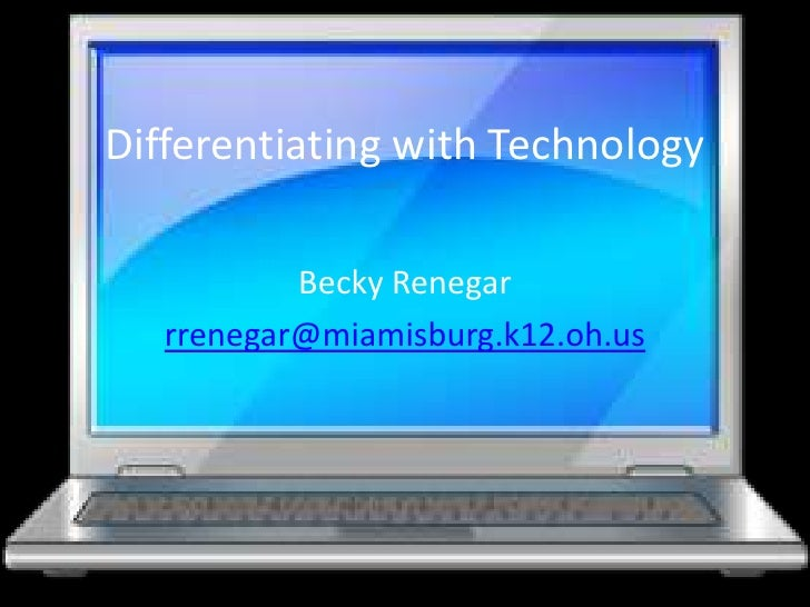Differentiating with Technology<br />Becky Renegar<br />rrenegar@miamisburg.k12.oh.us<br />