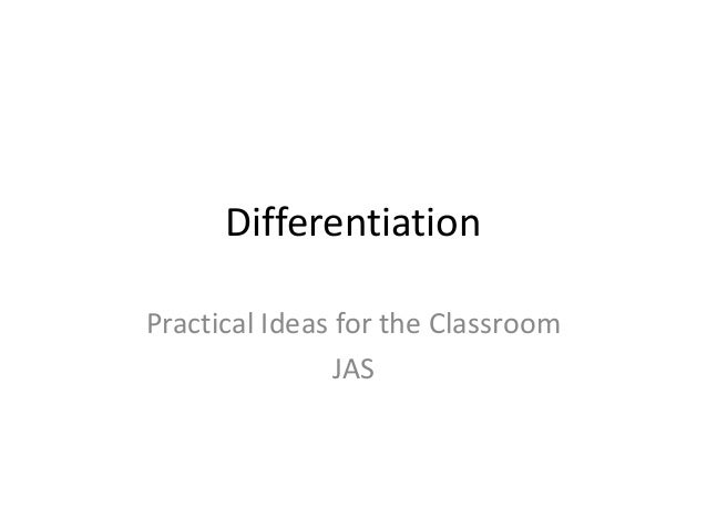 Differentiation Practical Ideas for the Classroom JAS