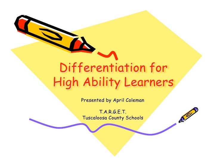 Differentiation for High Ability Learners     Presented by April Coleman              T.A.R.G.E.T.      Tuscaloosa County ...