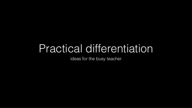 Practical differentiation ideas for the busy teacher