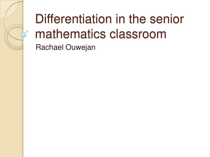 Differentiation in the senior mathematics classroom<br />Rachael Ouwejan<br />