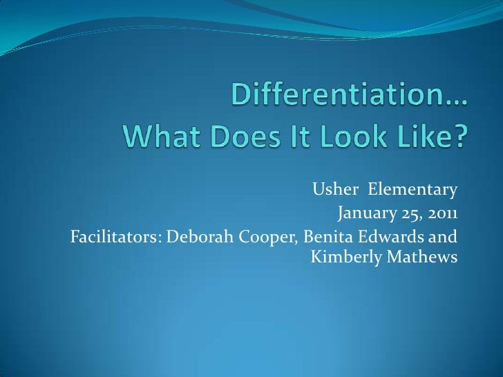 Differentiation…What Does It Look Like?<br />Usher  Elementary<br />January 25, 2011<br />Facilitators: Deborah Cooper, Be...