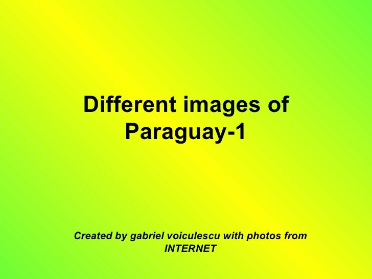 Different images of Paraguay-1 Created by gabriel voiculescu with photos from INTERNET