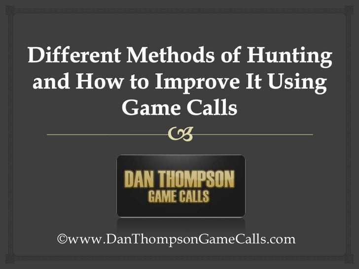 Different Methods of Hunting and How to Improve It Using Game Calls<br />©www.DanThompsonGameCalls.com<br />