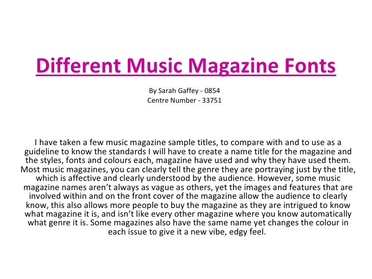 Different Music Magazine Fonts I have taken a few music magazine sample titles, to compare with and to use as a guideline ...