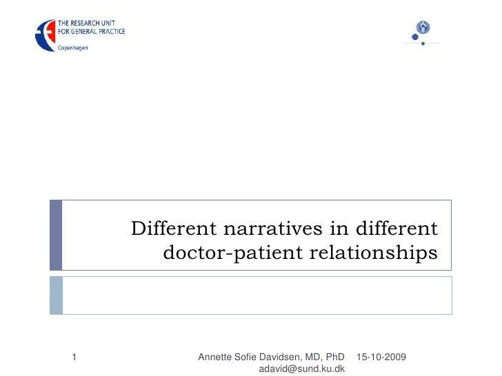 Different narratives in different doctor-patient relationships<br />15-10-2009<br />Annette Sofie Davidsen, MD, PhD   adav...