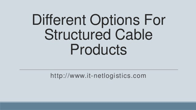 Different Options For  Structured Cable       Products  http://www.it-netlogistics.com