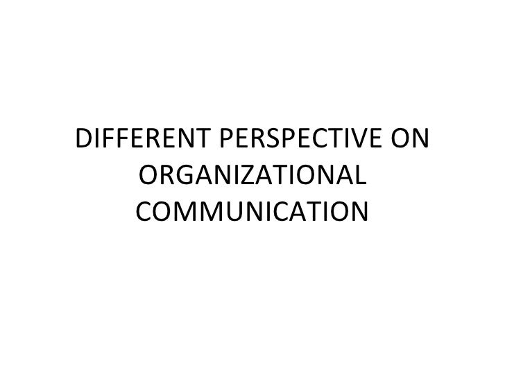 Different Perspective On Organizational Communication