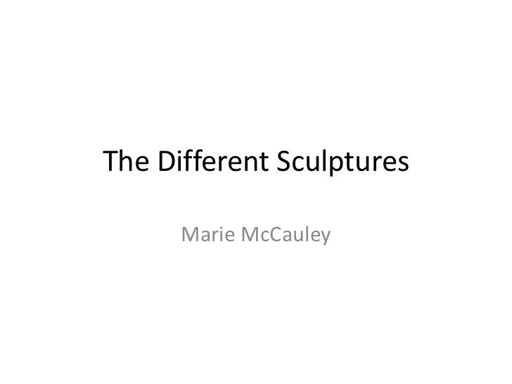 The Different Sculptures<br />Marie McCauley<br />