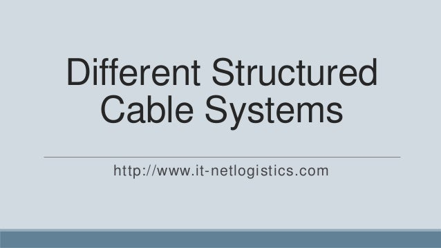 Different Structured  Cable Systems   http://www.it-netlogistics.com