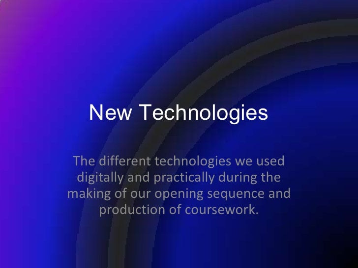 New Technologies The different technologies we used  digitally and practically during themaking of our opening sequence an...