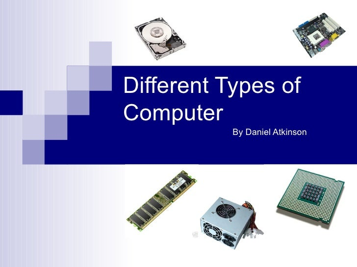 Different Types ofComputer           By Daniel Atkinson