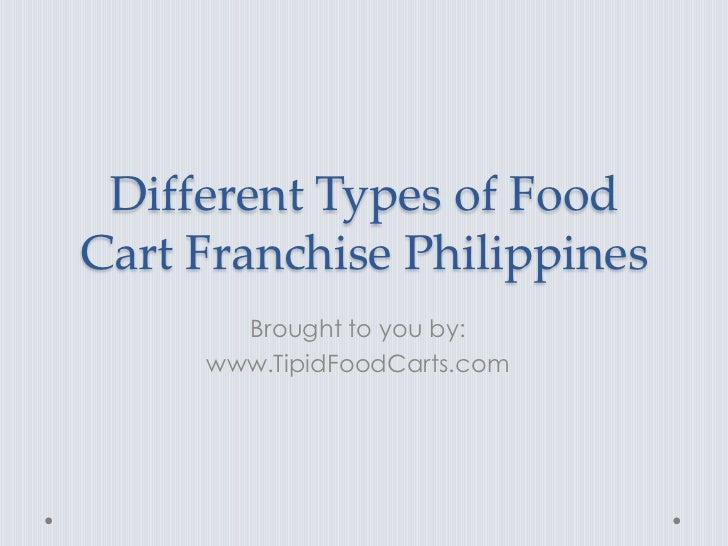Different Types of FoodCart Franchise Philippines       Brought to you by:     www.TipidFoodCarts.com