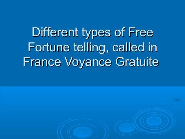 Different types of FreeDifferent types of Free Fortune telling, called inFortune telling, called in France Voyance Gratuit...