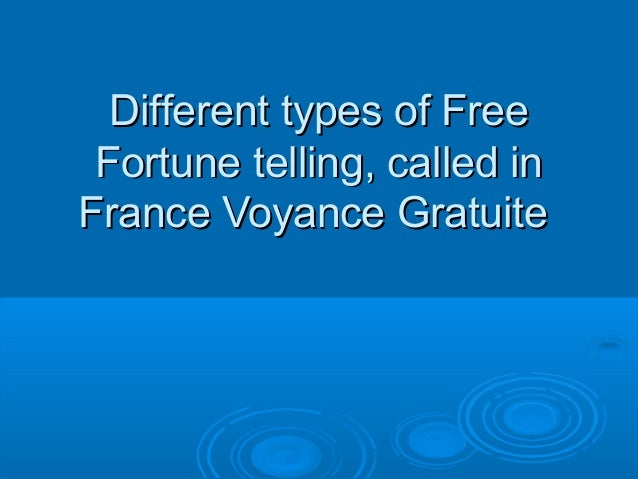 Different types of Free Fortune telling, called in France Voyance Gratuite