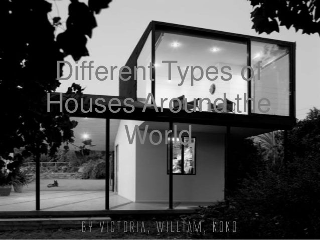 Different Types ofHouses Around the      World  By Victoria, William, koko