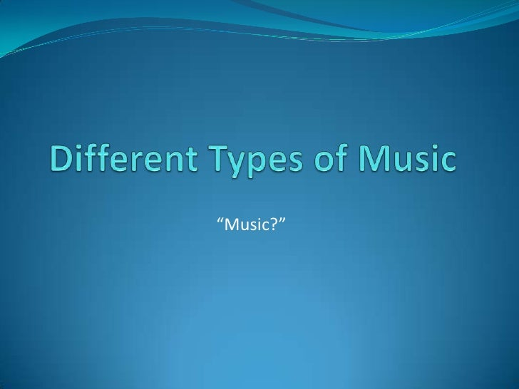 "Different Types of Music<br />""Music?""<br />"