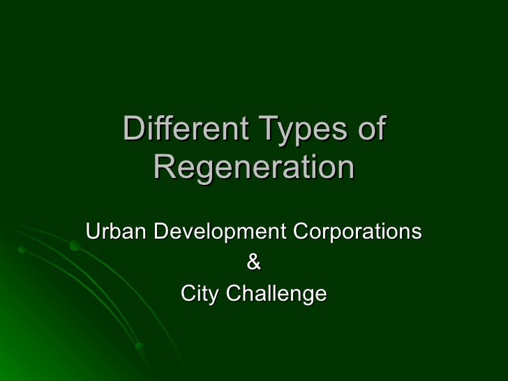 Different Types of Regeneration Urban Development Corporations & City Challenge