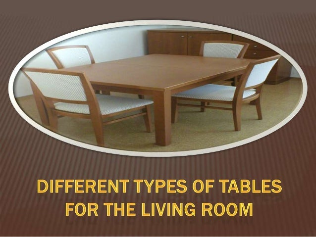 It is very common to see a table in the living room.When you visit your family or friend's house, oneof the first things y...