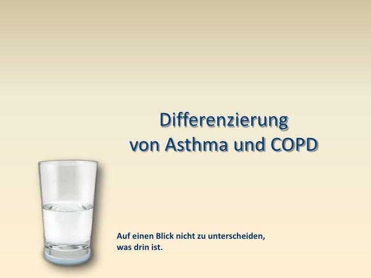 Differenzierung   von Asthma und COPDAuf einen Blick nicht zu unterscheiden,was drin ist.