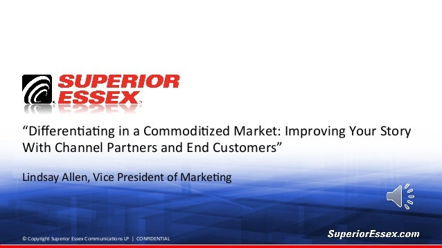 Superior Essex - Differentiating in a Commoditized Market: Improving Your Story With Channel Partners and End Customers