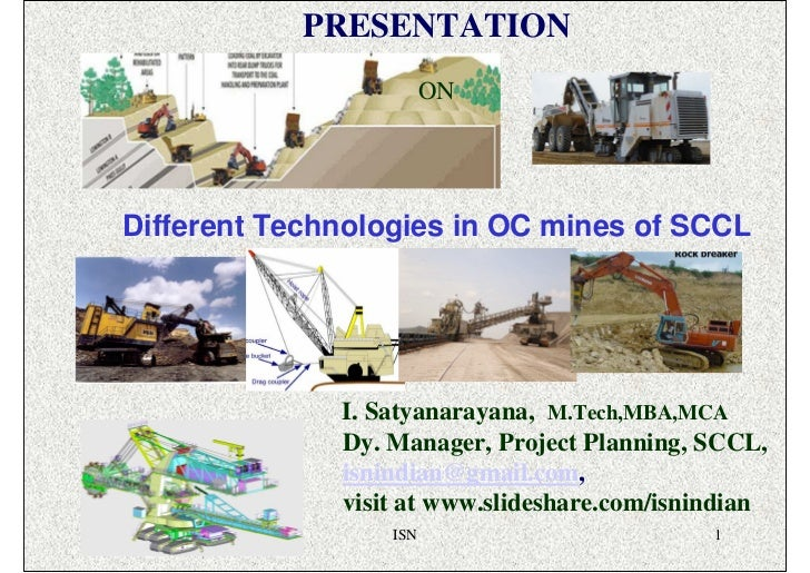 PRESENTATION                        ONDifferent Technologies in OC mines of SCCL              I. Satyanarayana, M.Tech,MBA...