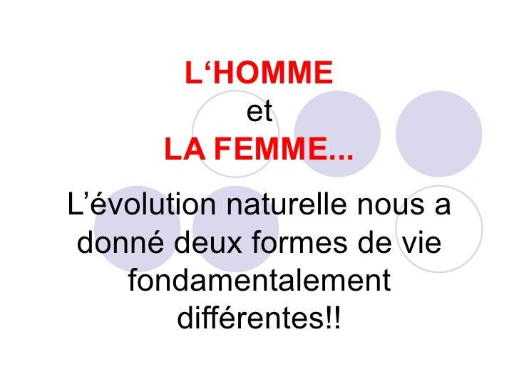 L'HOMME et LA FEMME... L'évolution naturelle nous a donné deux formes de vie fondamentalement différentes!!