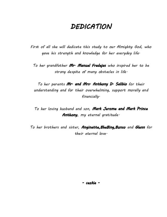phd thesis dedication Dedication page if the student wishes to dedicate the dissertation or thesis to an individual or group of people, this is the appropriate place to do so.