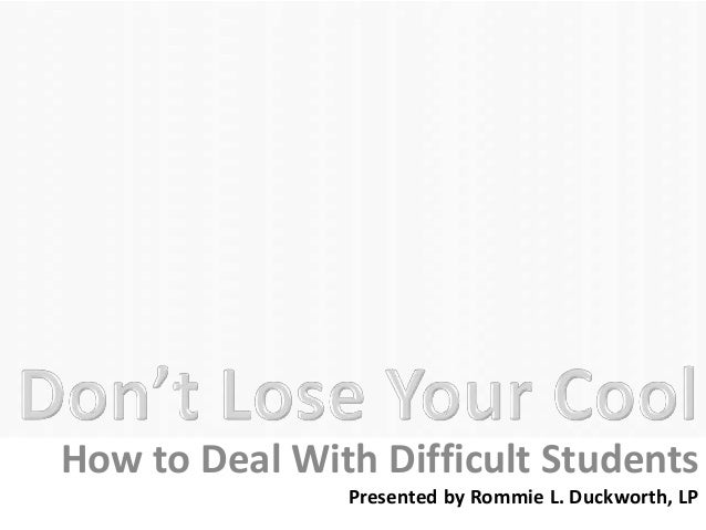 Dont Lose Your Cool: Dealing With Difficult students