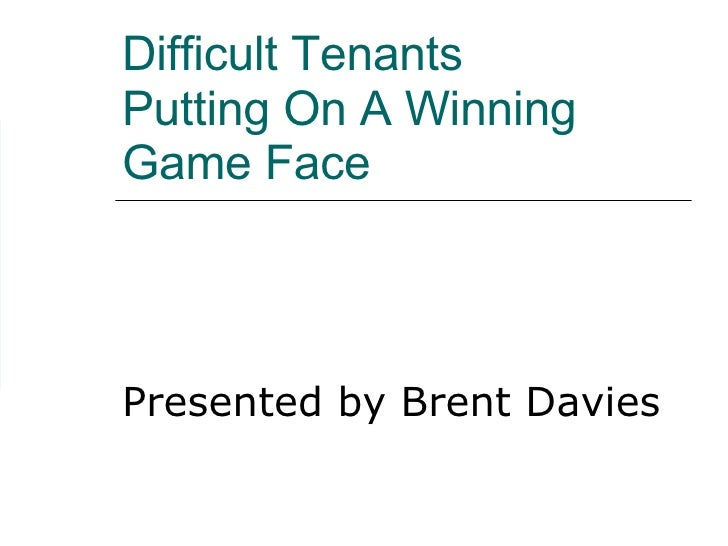 Difficult Tenants  Putting On A Winning Game Face Presented by Brent Davies