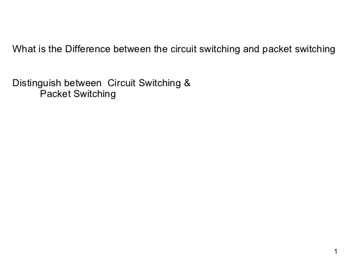 What is the Difference between the circuit switching and packet switchingDistinguish between Circuit Switching &      Pack...