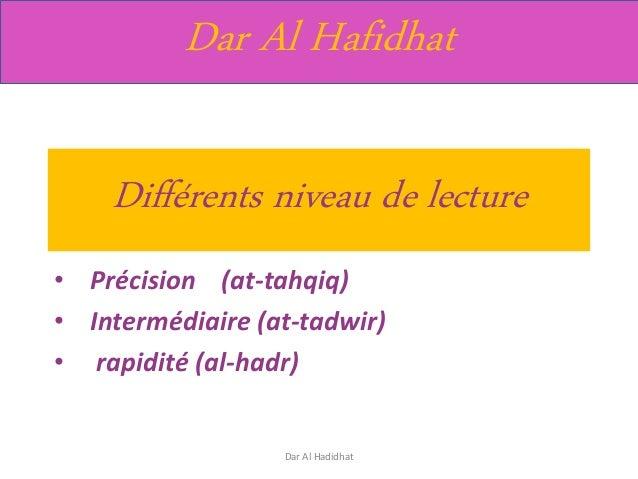 Dar Al Hafidhat Différents niveau de lecture • Précision (at-tahqiq) • Intermédiaire (at-tadwir) • rapidité (al-hadr) Dar ...
