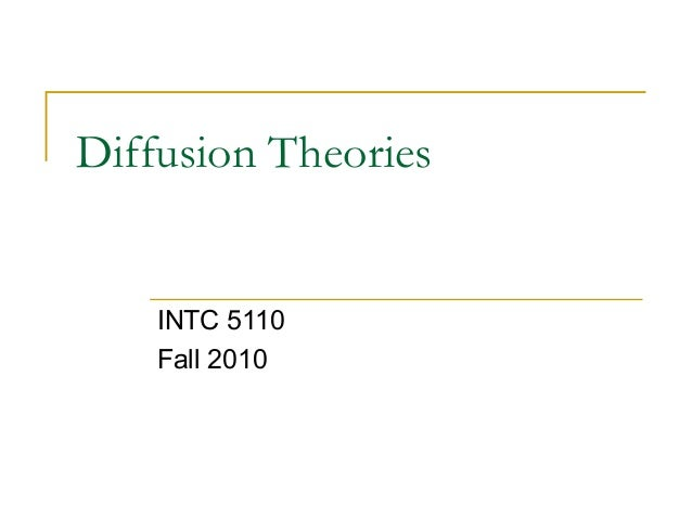 Diffusion Theories INTC 5110 Fall 2010