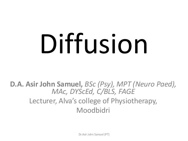DiffusionD.A. Asir John Samuel, BSc (Psy), MPT (Neuro Paed),MAc, DYScEd, C/BLS, FAGELecturer, Alva's college of Physiother...