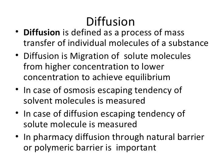 Diffusion• Diffusion is defined as a process of mass  transfer of individual molecules of a substance• Diffusion is Migrat...