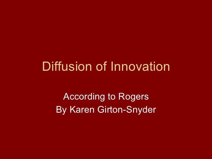 Diffusion of Innovation According to Rogers By Karen Girton-Snyder