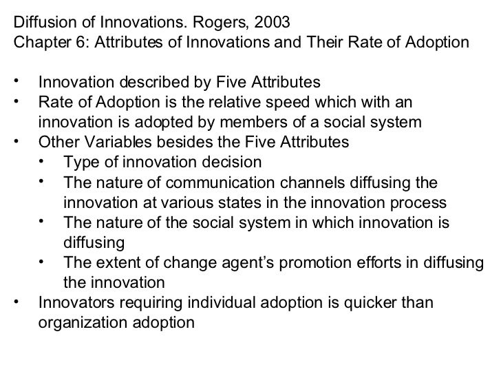 <ul><li>Diffusion of Innovations. Rogers, 2003 </li></ul><ul><li>Chapter 6: Attributes of Innovations and Their Rate of Ad...