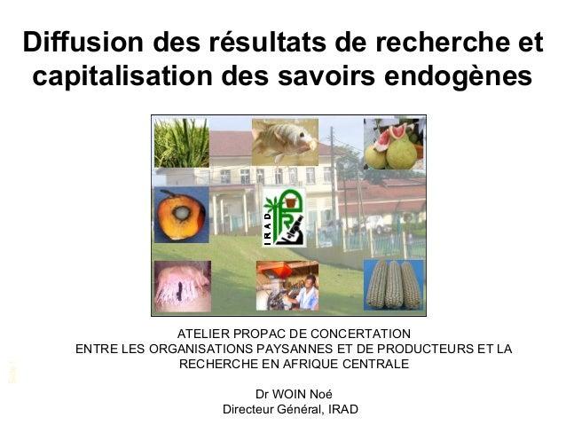 Diffusion des résultats de recherche et capitalisation des savoirs endogènes