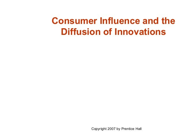 Consumer Influence and the Diffusion of Innovations        Copyright 2007 by Prentice Hall