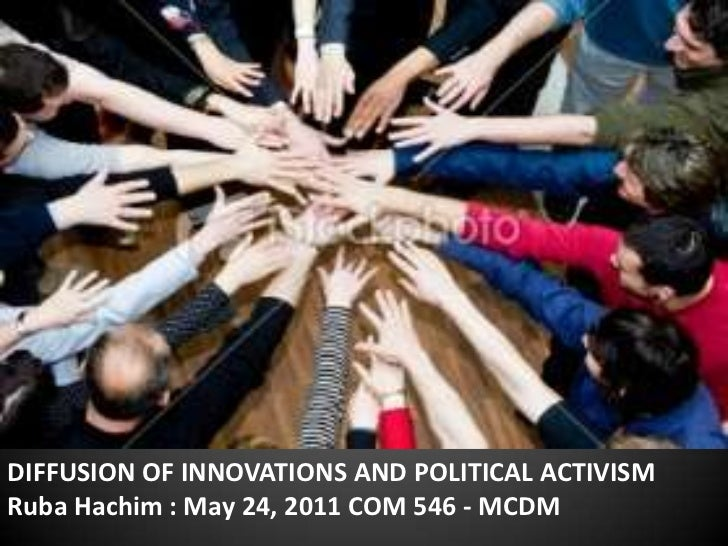 DIFFUSION OF INNOVATIONS AND POLITICAL ACTIVISM <br />Ruba Hachim : May 24, 2011 COM 546 - MCDM<br />